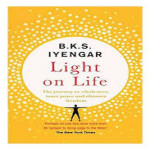 """Excerpts from the book: """"Light on Life: The Yoga Journey to Wholeness, Inner Peace, and Ultimate"""" by BKS Iyengar - Part 2 of 2"""