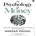 Book Review of The Psychology of Money: Timeless Lessons on Wealth, Greed, and Happiness by Morgan Housel