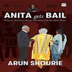 Book Review of 'Anita Gets Bail- What are our Courts doing and What should we do about them' by Arun Shourie